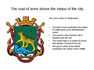 The coat of arms shows the status of the cityThe coat of arms of VladivostokThe
