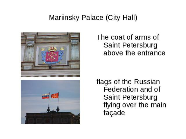 Mariinsky Palace (City Hall)The coat of arms of Saint Petersburg above the entranceflags of the Russian Federation and of Saint Petersburg flying over the main façade