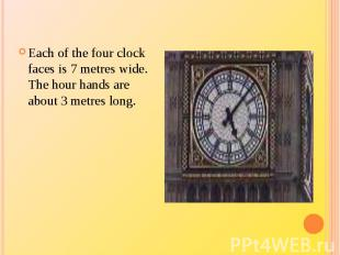 Each of the four clock faces is 7 metres wide. The hour hands are about 3 metres