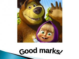 Good marks!