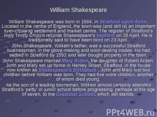William ShakespeareWilliam Shakespeare was born in 1564, in Stratford-upon-Avon.