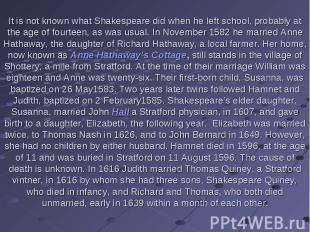 It is not known what Shakespeare did when he left school, probably at the age of