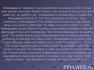 Shakespeare's reputation was established in London by 1592; in that year another