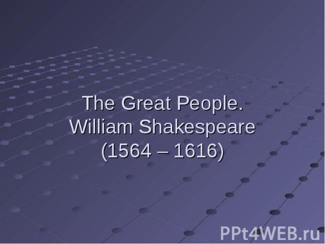 The Great People.William Shakespeare(1564 – 1616)
