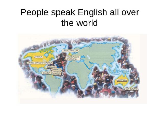 People speak English all overthe world
