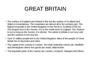 GREAT BRITAIN The surface of England and Ireland is flat, but the surface of Sco