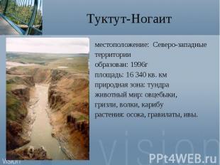 Туктут-Ногаитместоположение: Северо-западныетерриторииобразован: 1996гплощадь: 1