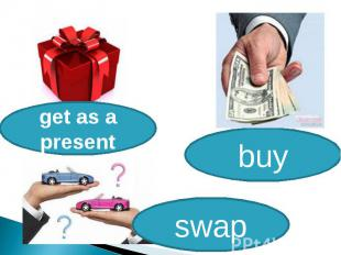 get as a presentbuyswap