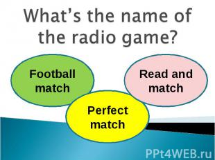 What's the name of the radio game?
