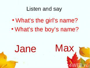Listen and say What's the girl's name?What's the boy's name?
