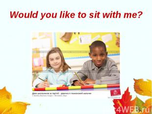 Would you like to sit with me?
