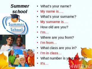 Summer schoolWhat's your name?My name is….What's your surname?My surname is….How
