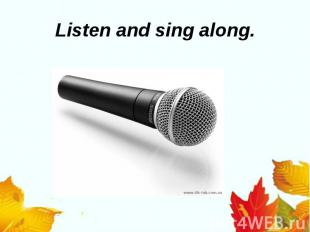 Listen and sing along.