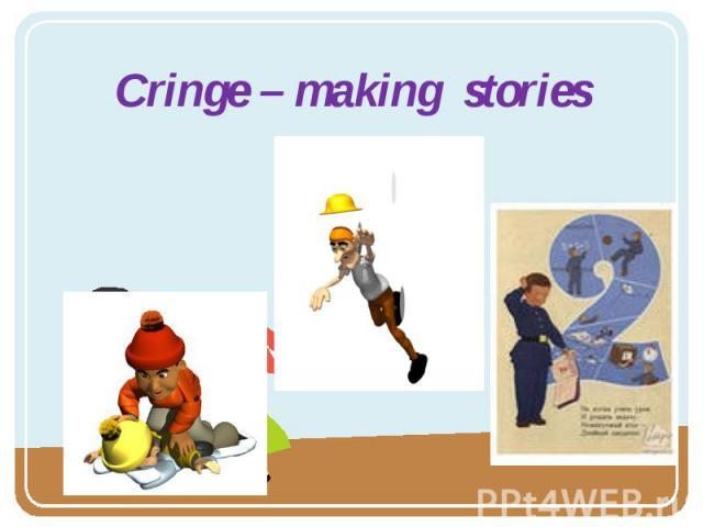 Cringe – making stories