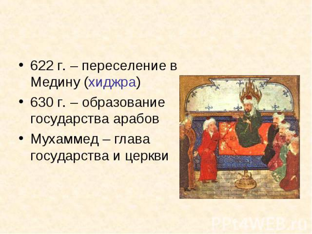 622 г. – переселение в Медину (хиджра)630 г. – образование государства арабовМухаммед – глава государства и церкви