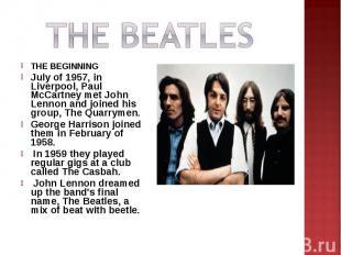THE BEATLESTHE BEGINNINGJuly of 1957, in Liverpool, Paul McCartney met John Lenn
