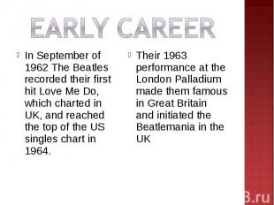 EARLY CAREERIn September of 1962 The Beatles recorded their first hit Love Me Do