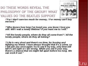 Do These words reveal the philosophy of the group? What values do The Beatles su