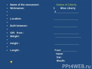 Name of the monument : Statue of LibertyNicknames: 1 Miss Liberty 2_____________