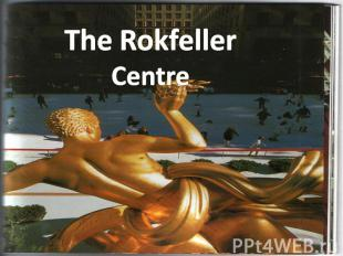 The Rokfeller Centre