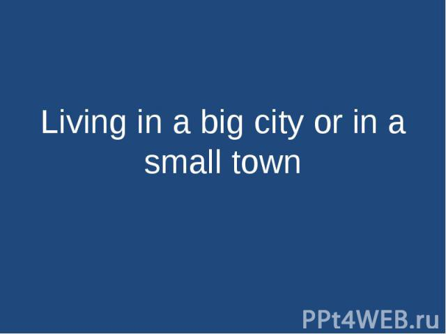 Living in a big city or in a small town