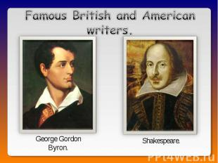 Famous British and American writers.George GordonByron.Shakespeare.