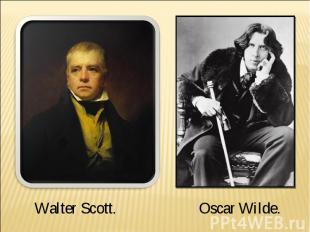 Walter Scott.Oscar Wilde.