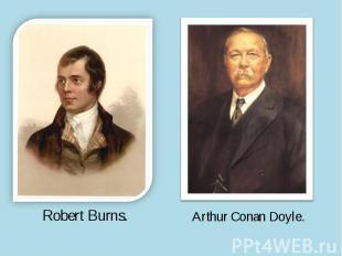 Robert Burns.Arthur Conan Doyle.