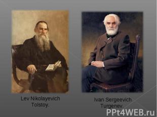Lev Nikolayevich Tolstoy.Ivan Sergeevich Turgenev.