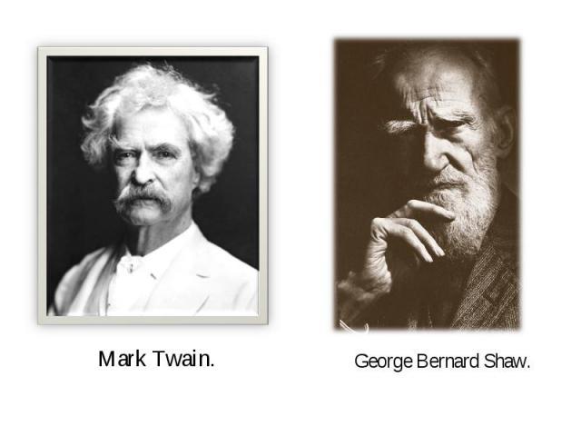 Mark Twain.George Bernard Shaw.