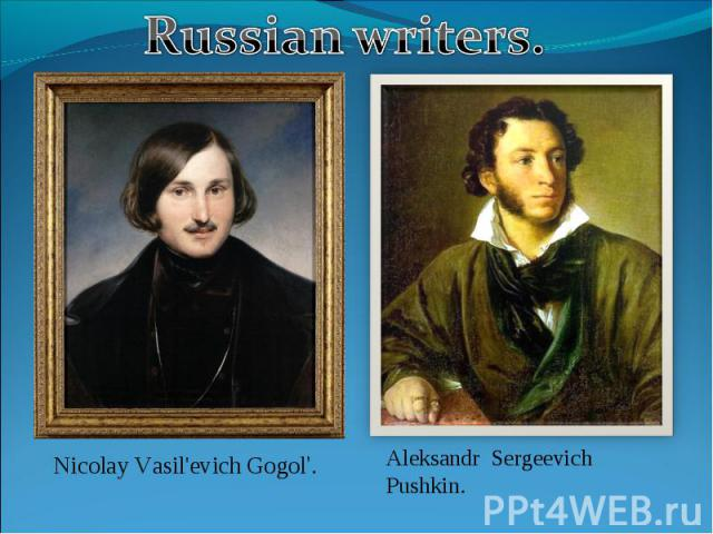 Russian writers.Nicolay Vasil'evich Gogol'.Aleksandr Sergeevich Pushkin.