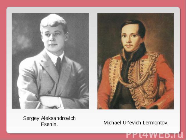 Sergey Aleksandrovich Esenin.Michael Ur'evich Lermontov.