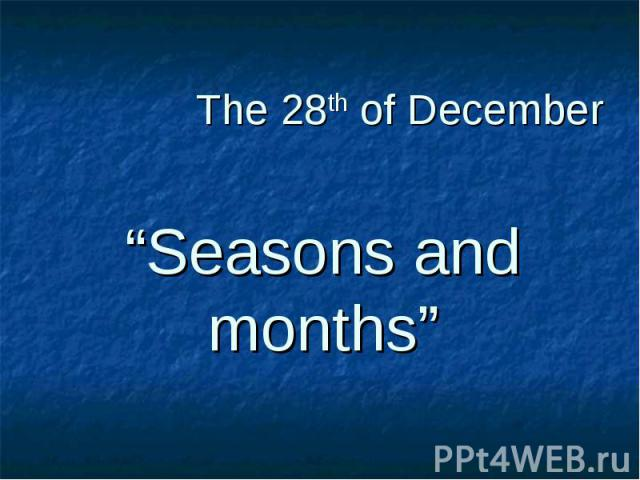 """The 28th of December """"Seasons and months"""""""