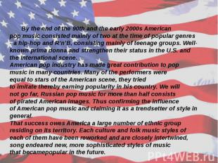 By theend of the90thandthe early 2000sAmerican popmusic consistedmainly o