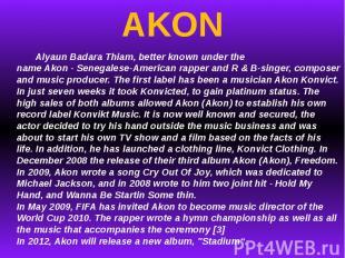 AKON AlyaunBadaraThiam, better knownunder the nameAkon-Senegalese-American