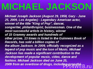 MICHAEL JACKSONMichael JosephJackson (August 29, 1958, Gary-June 25, 2009, Lo