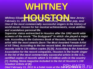 WHITNEY HOUSTONWhitney Elizabeth Houston (August 9, 1963, Newark, New Jersey - F