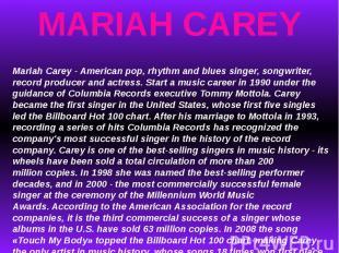 MARIAH CAREYMariah Carey - American pop, rhythm and blues singer, songwriter, re