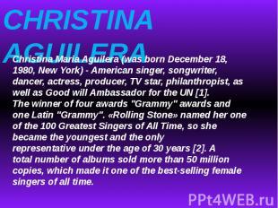 CHRISTINA AGUILERAChristina MariaAguilera(wasborn December 18, 1980, NewYork