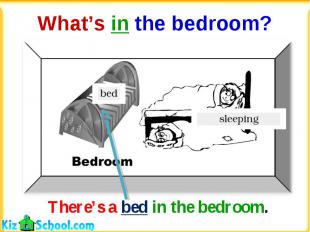 What's in the bedroom?There's a bed in the bedroom.