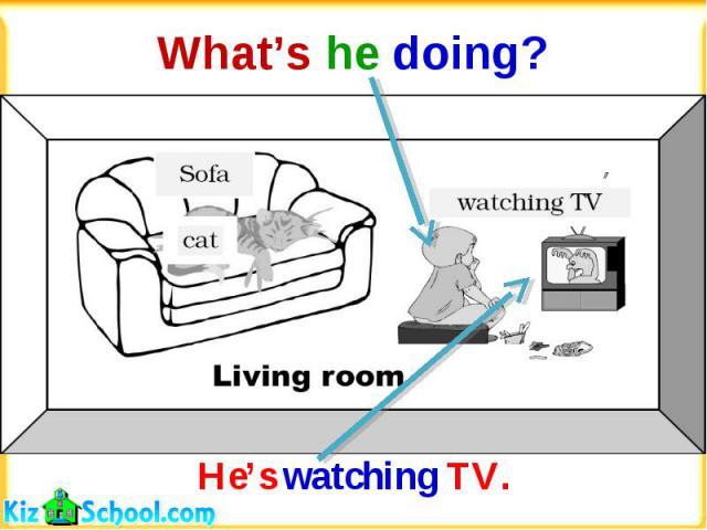 What's he doing?He's watching TV.