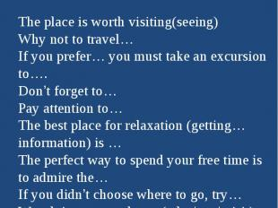 How to advertise the placeThe place is worth visiting(seeing)Why not to travel…I