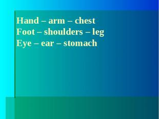 Odd the word:Hand – arm – chestFoot – shoulders – legEye – ear – stomach