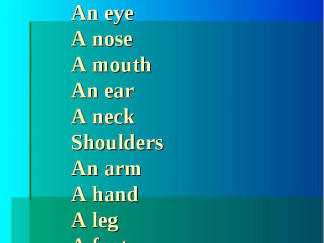 Translate please:A headHairAn eyeA noseA mouthAn earA neckShouldersAn armA handA legA footA chestA stomachA back