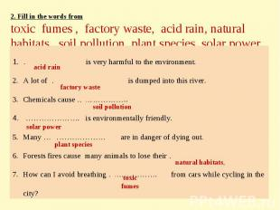 2. Fill in the words fromtoxic fumes , factory waste, acid rain, natural habitat