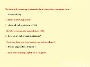 Use the words to make up sentences in the present perfect continuous tense. 1. I