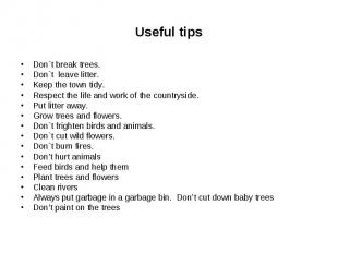 Useful tipsDon`t break trees.Don`t leave litter.Keep the town tidy.Respect the l