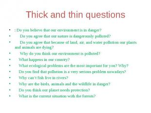 Thick and thin questions: Do you believe that our environment is in danger? Do y