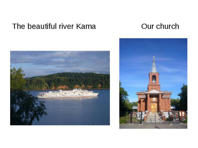 The beautiful river Kama Our church