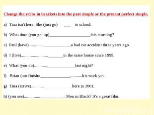 Change the verbs in brackets into the past simple or the present perfect simple.